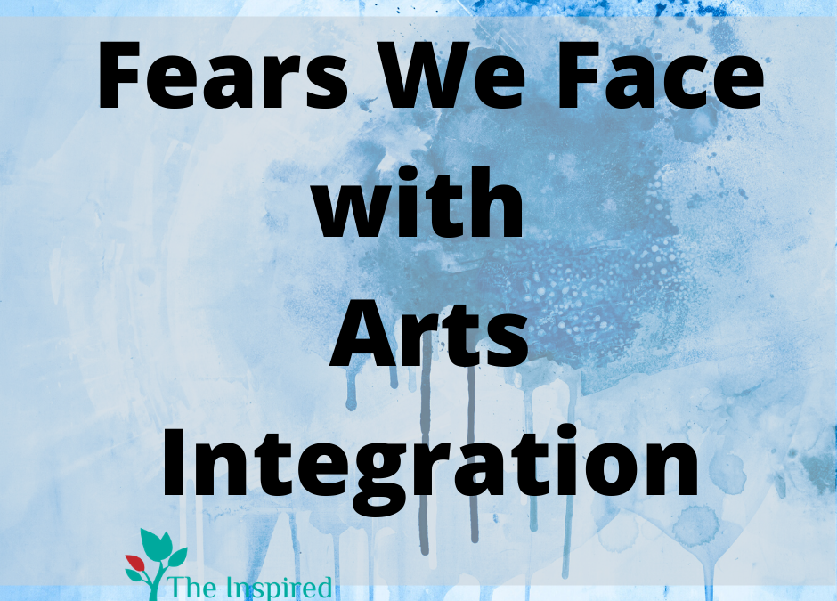 Fears We Face with Arts Integration