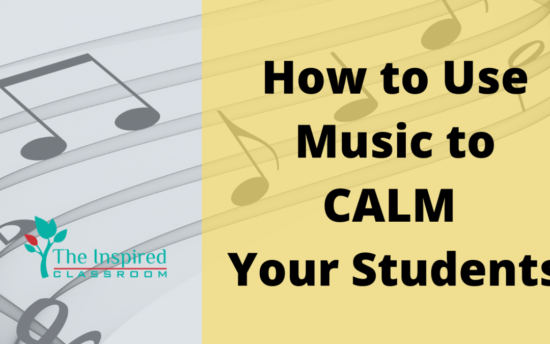 How to use Music in Your Classroom to Calm Your Students