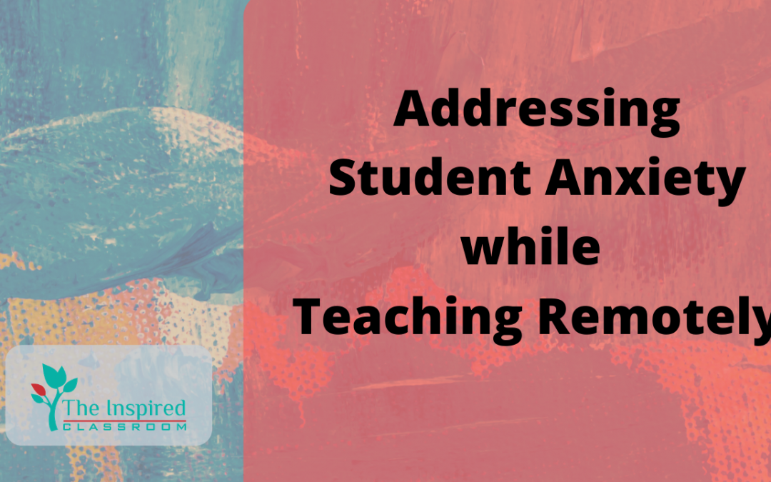Addressing Student Anxiety while Teaching Remotely