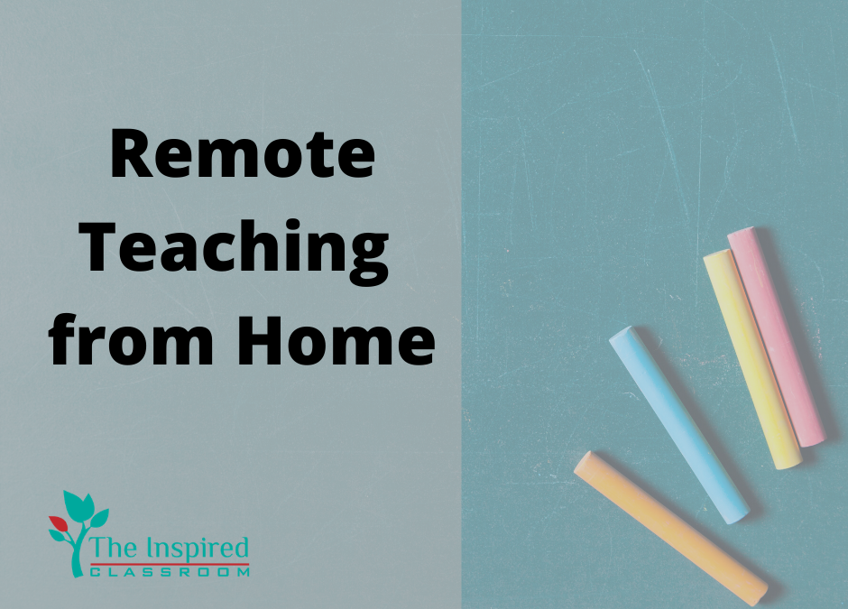 Teaching Remotely from Home