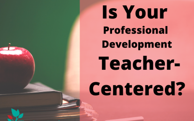Is Your PD Teacher-Centered?